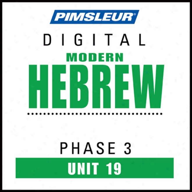 Hebrew Phase 3, Uint 19: Get ~ing To Speak And Understand Hebrew With Pimsleur Language Programs