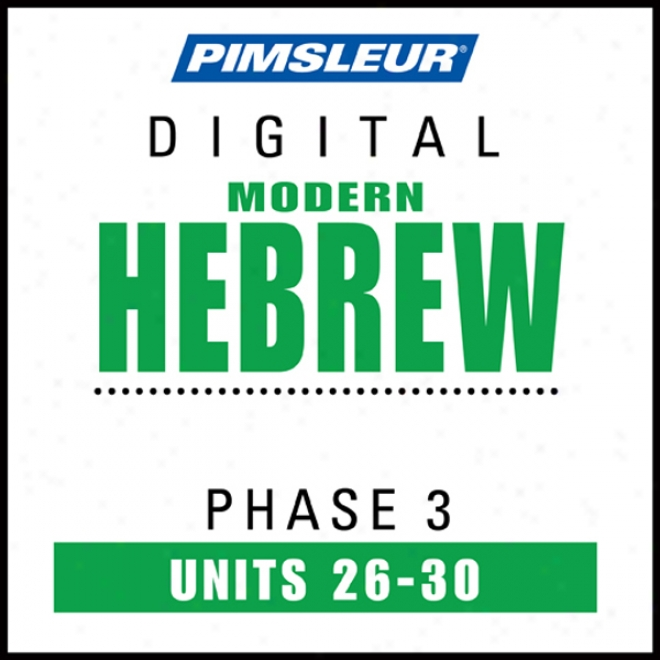 Hebrew Phase 3, Unit 26-30: Learn To Speak And Understand Hebrew With Pimsleur Language Programs