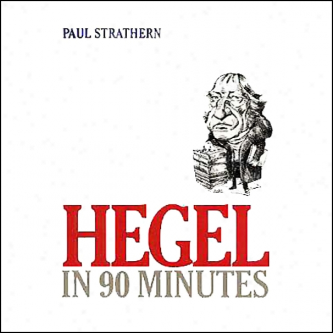 Hegel In 90 Minutes (unabridged)