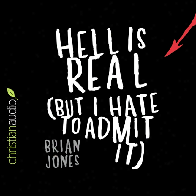 Hell Is Real: But I Abhor To Admit It (unabridged)