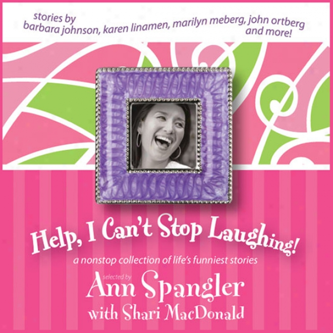 Help, I Can't Stop Laughing!: A Nonstop Collection Of Life's Funniest Stories (unabridged)