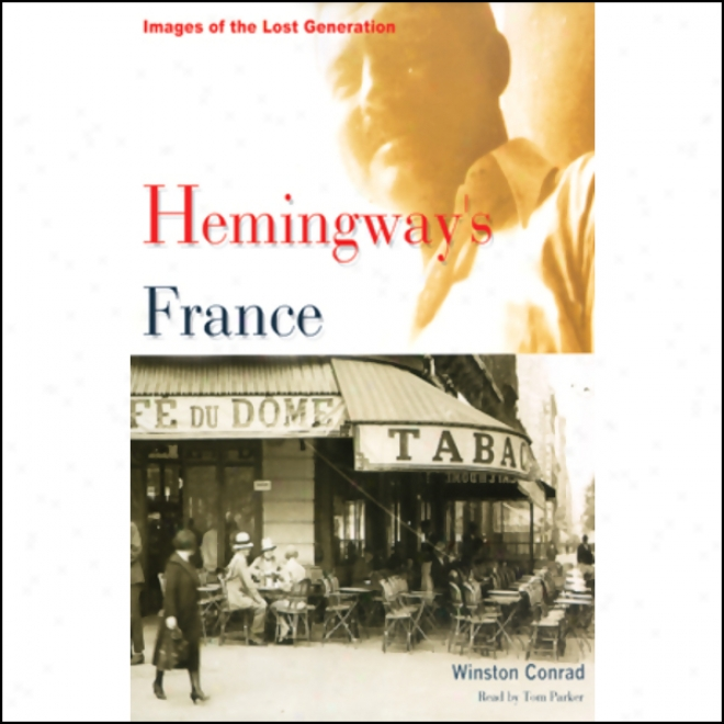 Hemingway's France: Images Of The Lost Generation (unabridged)