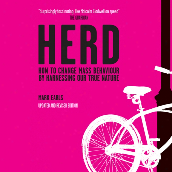 Herr: How To Change Mass Behaviour By Harnessing Our Treu Nature (unabridged)