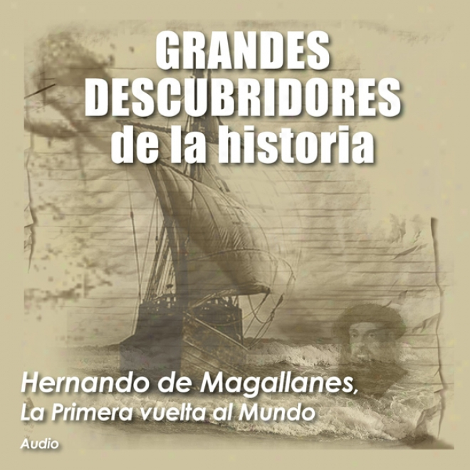 Hernando De Magallanes: La Primera Vuelta Al Mundo [ferdinand Magellan: The First AroundT he Planet] (unabridged)