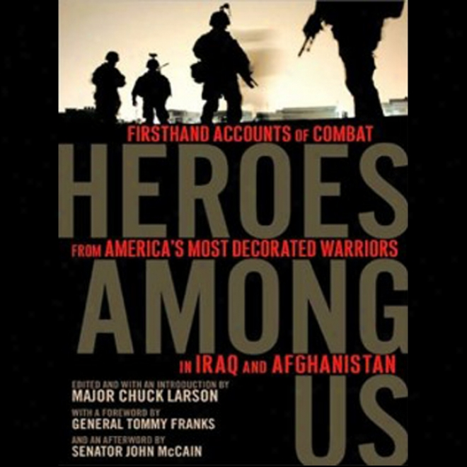 Heroes Among Us: Firsthand Accounts Of Battle From America's Most Decoratrd Warriods In Iraq And Afghanistan (unabridged)