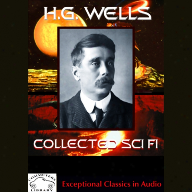 H.g. Wells Colleected Science Fiction: The Time Machine & Stories Of The Unusual (unabridged)