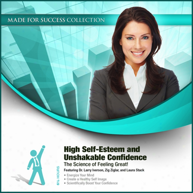 High Self-esteem And Unshakable Confidence: The Science Of Feeling Great! (unabrudged)