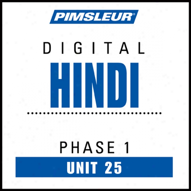 Hindi Phase 1, Unit 25: Learn To Speak And Understand Hindi By the side of Pimsleur Language Programs