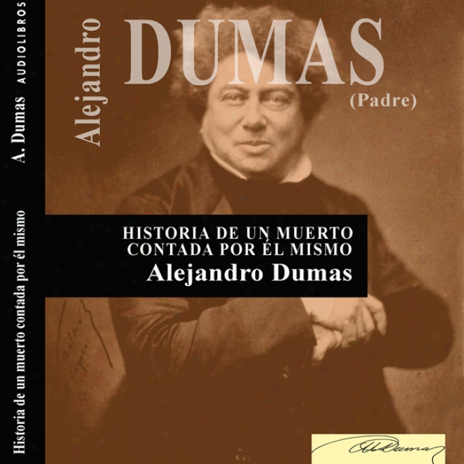 Historia De Un Muerto Contada Por El Mismo [history Of The Dead, Told At Himsell] (unabridged)