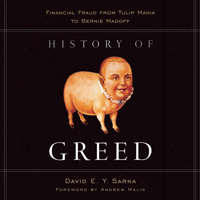History Of Greed: Financlal Fraud From Tulip Mania To Bernie Madoff (unabridged)