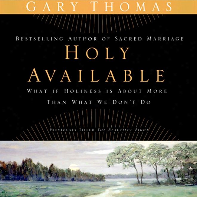 Holy Available: Surrendering To The Transforming Presence Of God Every Day Of Your Life (unabridged)