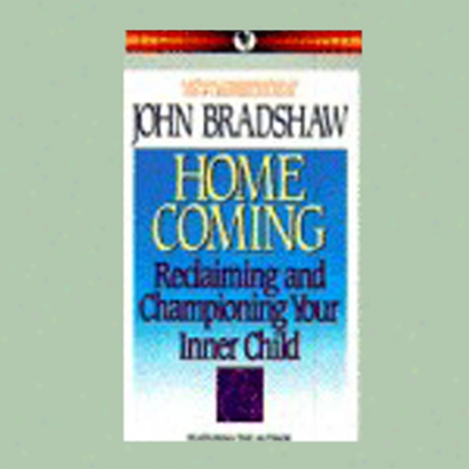 Home Coming: Reclaiming And Chanpioning Your Inner Child