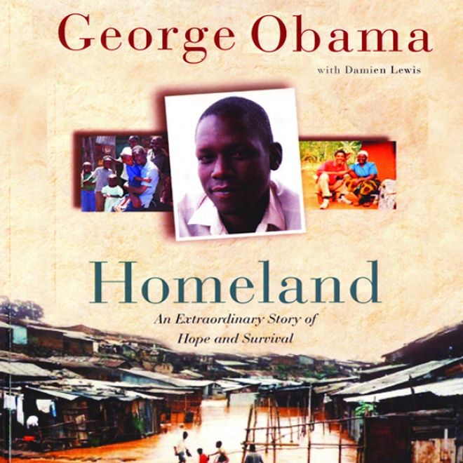 Homeland: An Extraordinary Story Of Hope And Survival (unabridged)