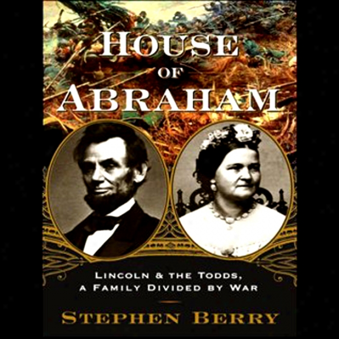 House Of Abraham: Lincoln And The Todds, A Family Divided In proportion to War (unabridged)