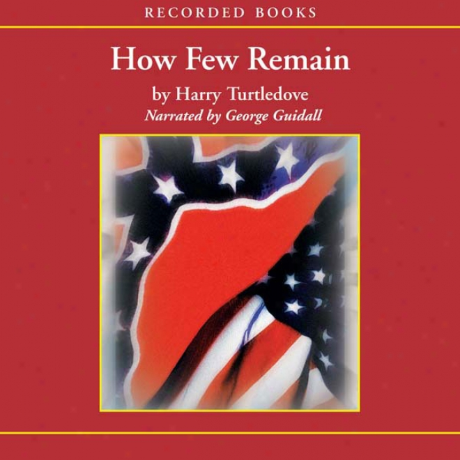How Few Remain: A Novel Of The Second War Between The States (unabridged)