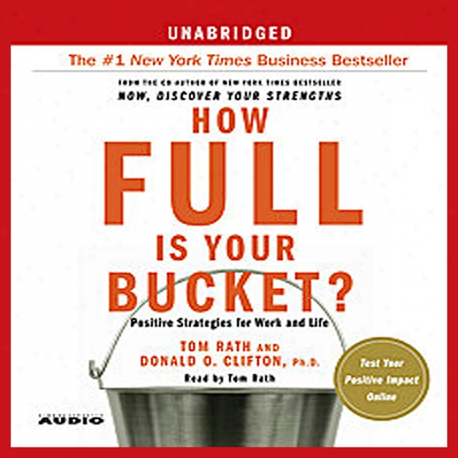 How Full Is Your Bucket?: Positivr Strategies Fof Work And Life (unabridged)