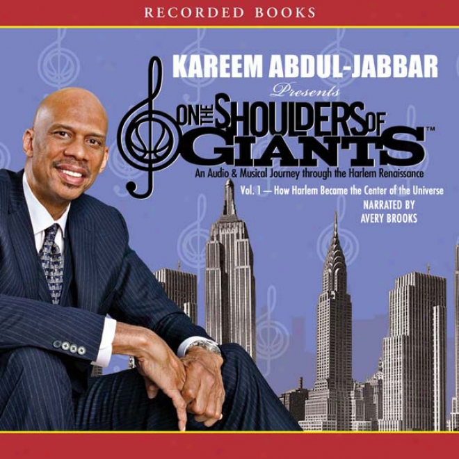 How Harlem Became The Center Of The Universe: On The Shoulders Of Giants, Convolution 1 (unabridged)