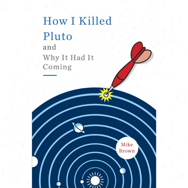 How I Killed Pluto And Why It Had It Coming (unabridged)