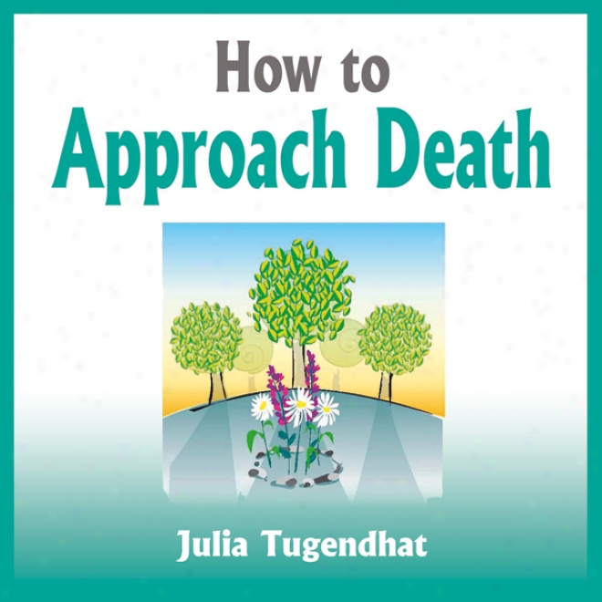 To what extent To Approach Death (unabridged)