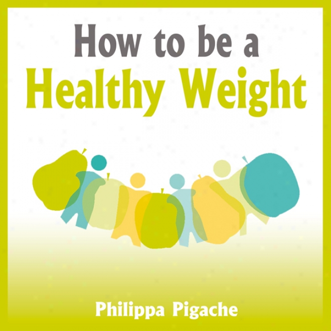 For what cause To Be A Healthy Weight (unabridged)
