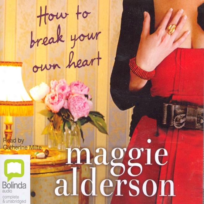 How To Break Your Own Heart (unabridged)
