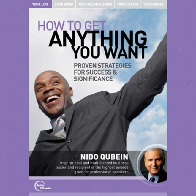 How To Get Anything You Want: Proven Strategies For Success And Importance (live)