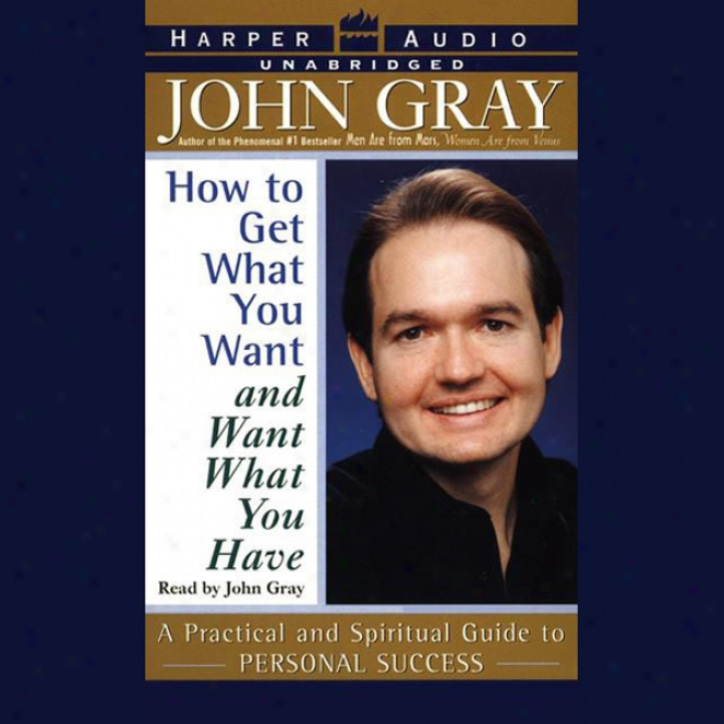 How To Get What You Want And Want What You Have (unabridged)
