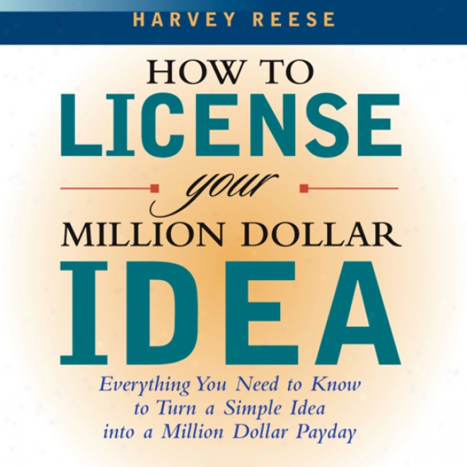 How To License Your Mil1ion Dollar Idea (unabridged)