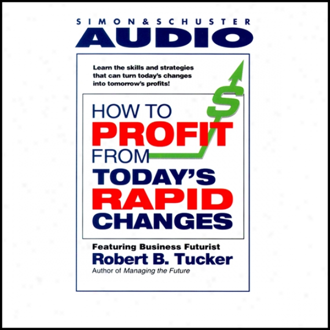 How To Profit From Today's Rapid Changes