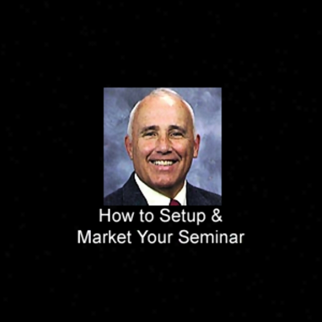 How To Set Up And Market Your Own Seminar