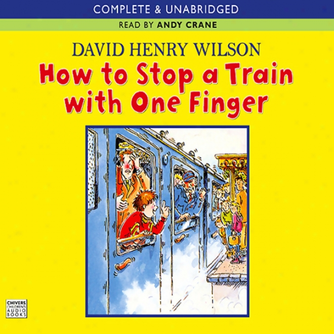 How To Stop A Train With One Finger (unabridged)