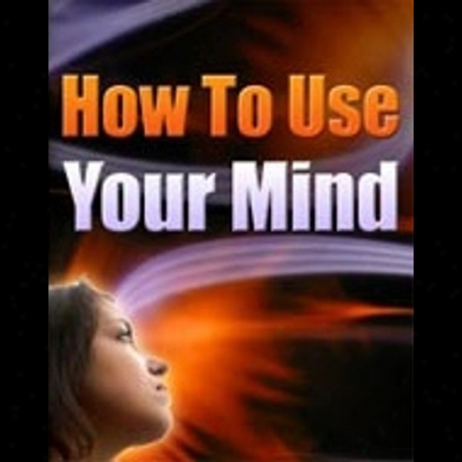 How To Use Your Mind (unabridged)