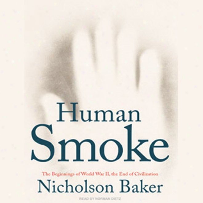 Human Smoke: The Beginnings Of World Make ~ Ii, The End Of Civilization (unabridged)