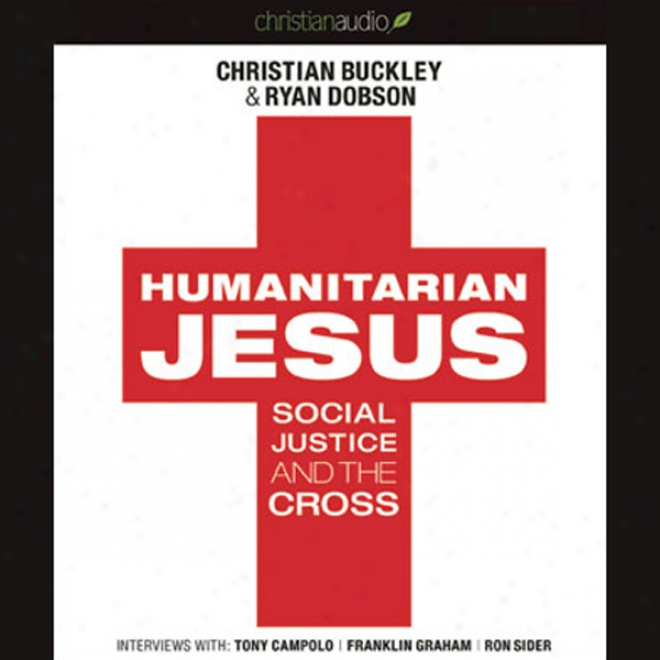 Humanitarian Jesus: Social Justice And The Cross (unabridged)