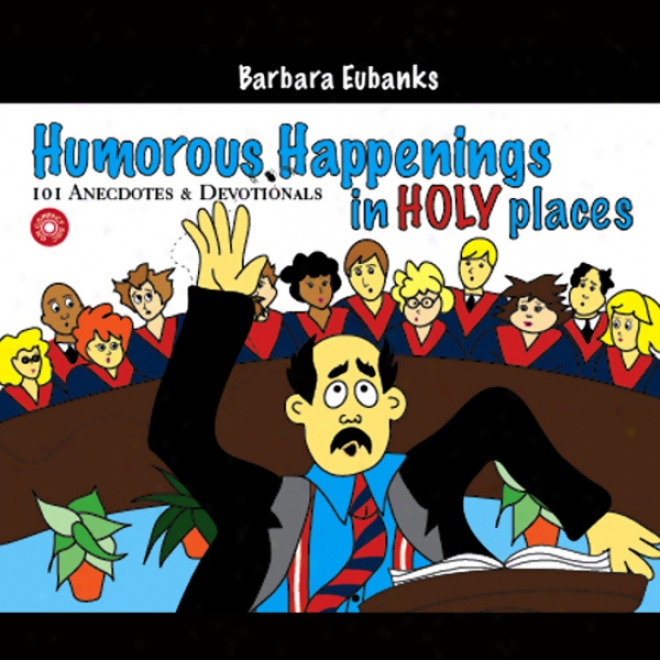 Humorous Happenings In Holy Places: 101 Anecdotes & Devotionals (unabridged)