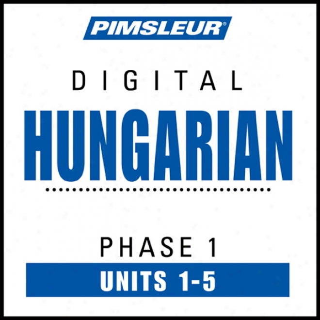 Hungarian Phase 1, Unit 01-05: Learn To Speak And Understand Hungarian With Pimsleur Language Progrsms