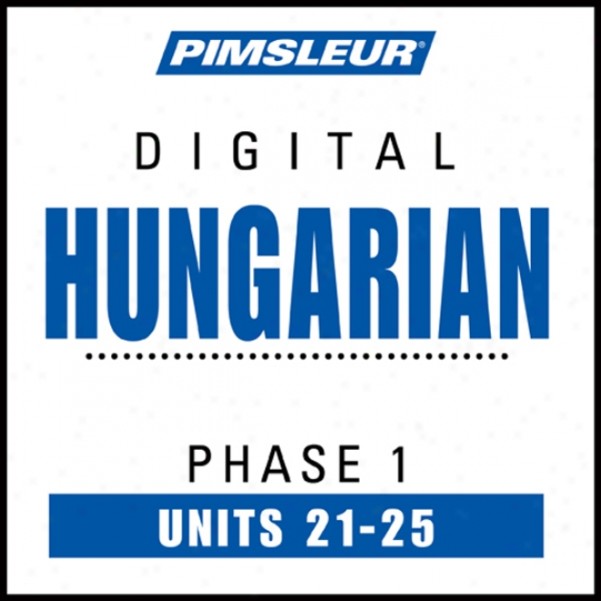 Hungarian Phase 1, Unit 21-25: Learn To Speak Ad Understand Hungarian With Pimsleur Language Programs