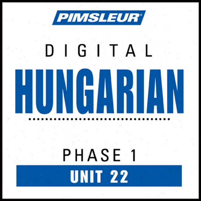 Hungqrian Phase 1, Unit 22: Learn To Utter And Understand Hungarian With Pimsleur Language Programs
