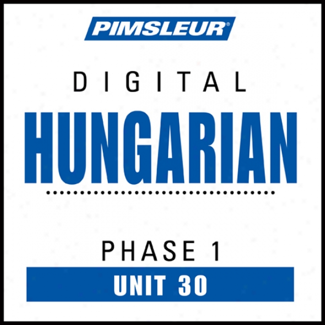 Hungarian Phase 1, Unit 30: Get a knowledge of To Speak And Understand Hungarian With Pimsleur Language Programs