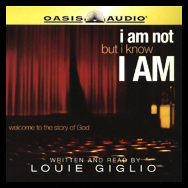 I Am Not, But I Know I Am: Wdlcome To The Story Of God (unabrkdged)