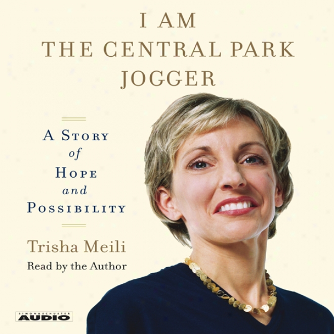 I Am The Central Park Jogger: A Narration Of Hope And Possibility