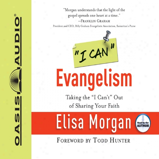"""i Can"" Evangelism: Taking The ""i Can't"" To the end Of Sharing Your Faith (unabridged)"
