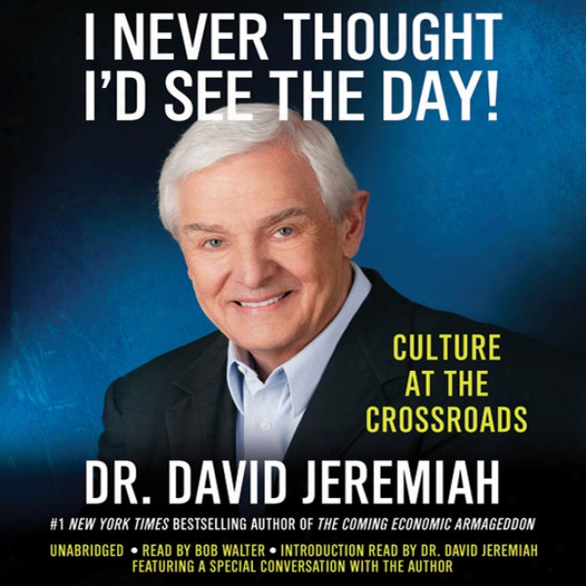 I Never Thought I'd See The Day!: Culture At The Crossroads (unabridged)