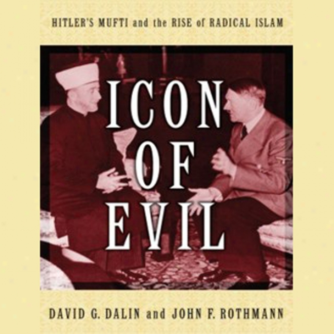 Icon Of Evil: Hitler's Mufti And The Rise Of Radical Islam (unabridged)
