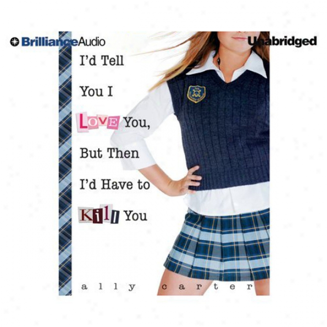 I'd Tell You I Love You, But Then I'd Have To Kiol You (unabridged)