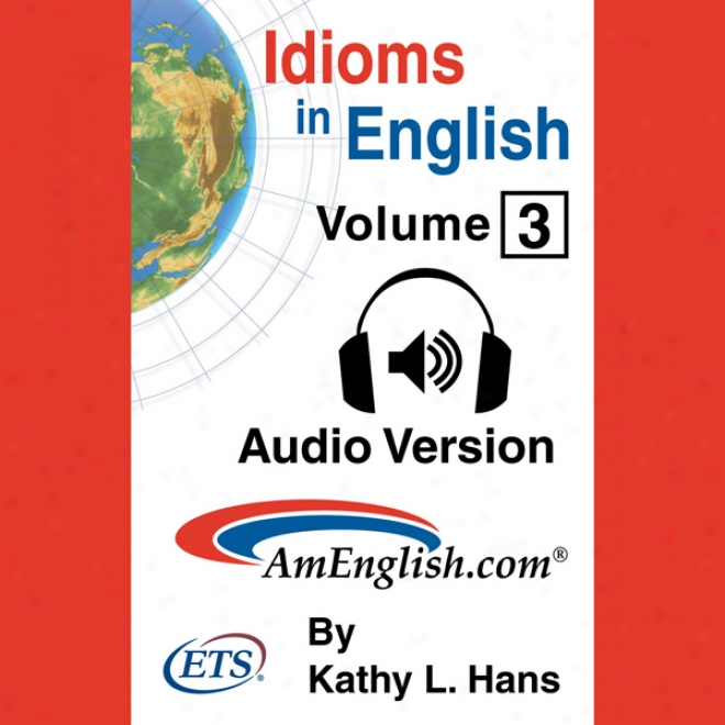 Idioms In English, Volume 3 (unabridged)
