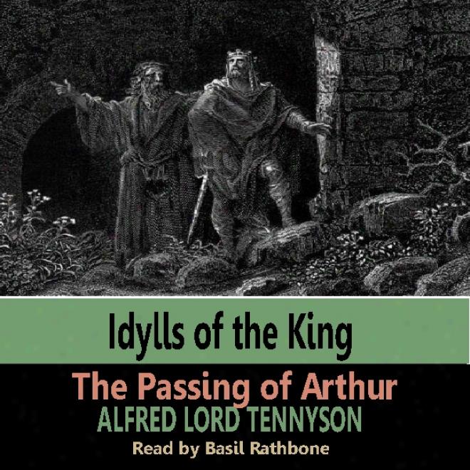 Idylls Of The Kings - Te Passing Of Arthur
