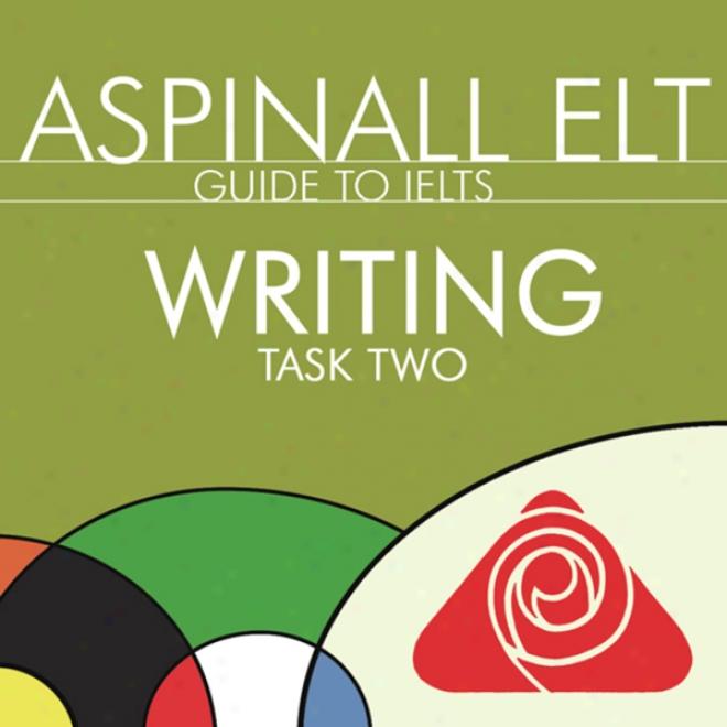 Ielts Writing Task 2: The International English Language Testing System (unabridged)