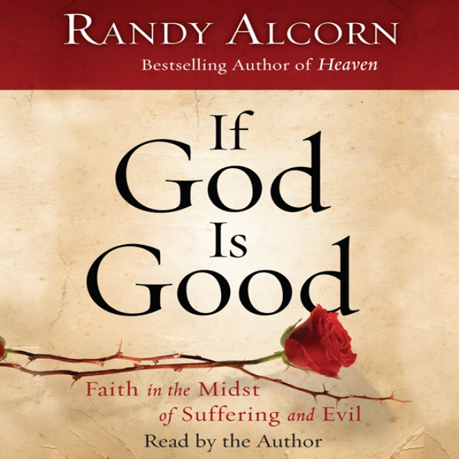 If God Is Good: Faitb In The Midst Of Suffering And Evil
