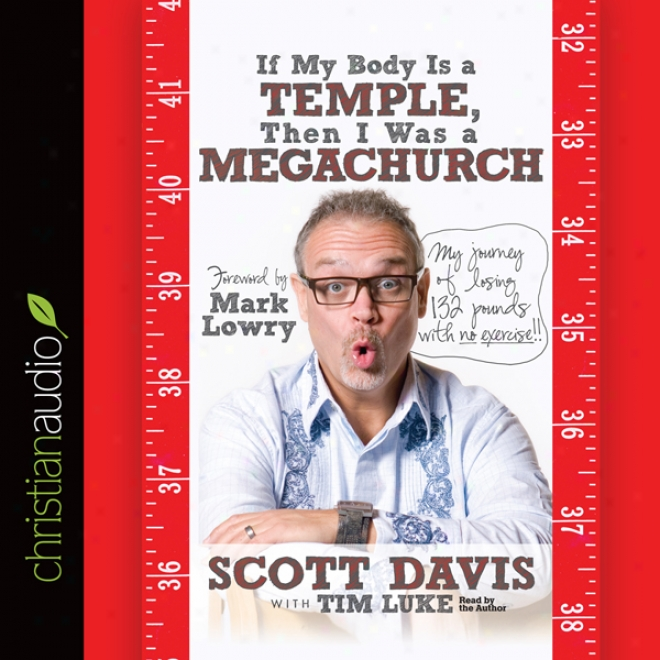 If My Body Is A Temple, Then I Was A Megachurch: My Journey Of Losing 132 Pounds With No Exercise (unabridged)